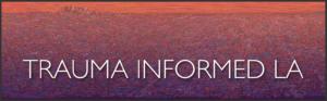 Trauma Informed LA